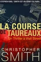 La Course Des Taureaux ebook by Christopher Smith