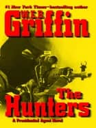 The Hunters ebook by W.E.B. Griffin