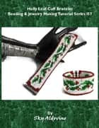 Holly Leaf Cuff Bracelet Beading & Jewelry Making Tutorial Series I57 ebook by Sky Aldovino
