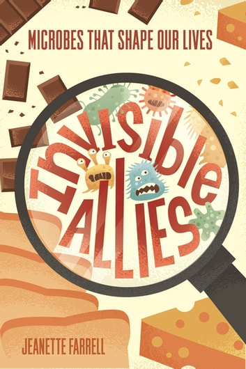 Invisible Allies - Microbes That Shape Our Lives ebook by Jeanette Farrell