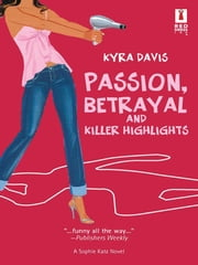 Passion, Betrayal And Killer Highlights (Mills & Boon Silhouette) ebook by Kyra Davis