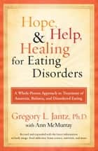 Hope, Help, and Healing for Eating Disorders - A New Approach to Treating Anorexia, Bulimia, and Overeating ebook by Ann McMurray, Gregory L. Jantz