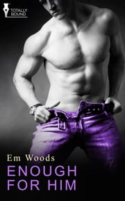 Enough for Him ebook by Em Woods