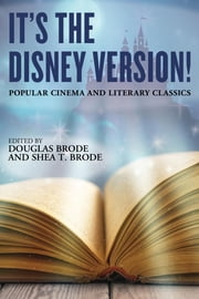 It's the Disney Version! - Popular Cinema and Literary Classics ebook by Douglas Brode,Shea T. Brode