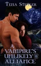 A Vampire's Unlikely Alliance ebook by Tena  Stetler