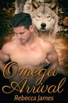 Omega Arrival ebook by Rebecca James