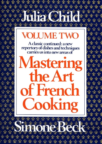 Mastering the Art of French Cooking, Volume 2 eBook by Julia Child