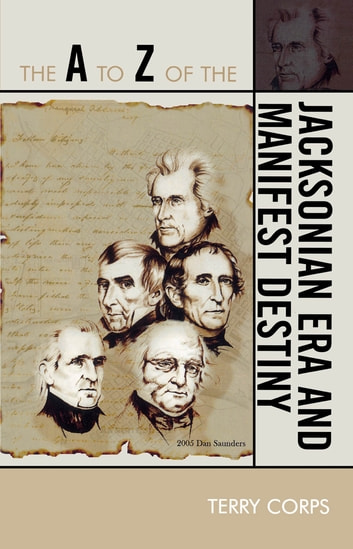 The A to Z of the Jacksonian Era and Manifest Destiny ebook by Terry Corps