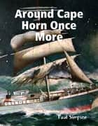 Around Cape Horn Once More ebook by Paul W Simpson