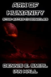 The Star-Eater Chronicles 8: The Ark of Humanity ebook by Dennis E. Smirl,Ian Hall