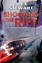 Shooting the Rift ebook by Alex Stewart
