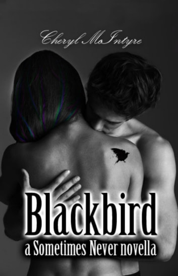 Blackbird (a Sometimes Never novella) ebook by Cheryl McIntyre