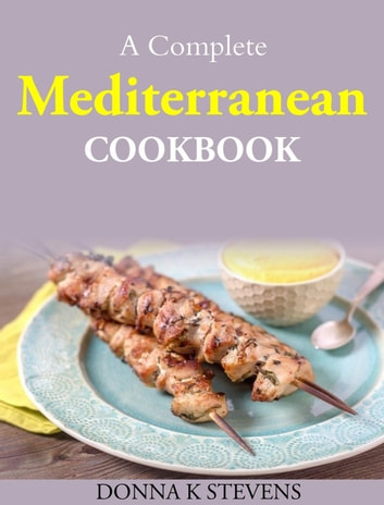A Complete Mediterranean Cookbook eBook by Donna K Stevens