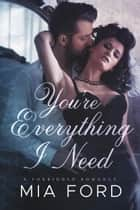You're Everything I Need ebook by Mia Ford
