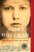 The World That We Knew - A Novel ebook by Alice Hoffman