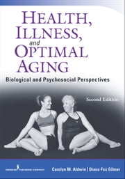 Health, Illness, and Optimal Aging, Second Edition - Biological and Psychosocial Perspectives ebook by Carolyn Aldwin Ph.D.,Diane Gilmer Ph.D.