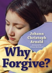 Why Forgive? ebook by Johann Christoph Arnold,Steven McDonald