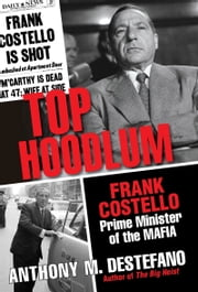 Top Hoodlum - Frank Costello, Prime Minister of the Mafia ebook by Anthony M. DeStefano