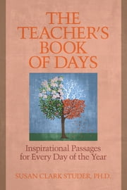 The Teacher's Book of Days - Inspirational Passages for Every Day of the Year ebook by Susan Clark  Studer