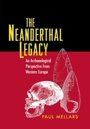 The Neanderthal Legacy - An Archaeological Perspective from Western Europe ebook by Kobo.Web.Store.Products.Fields.ContributorFieldViewModel