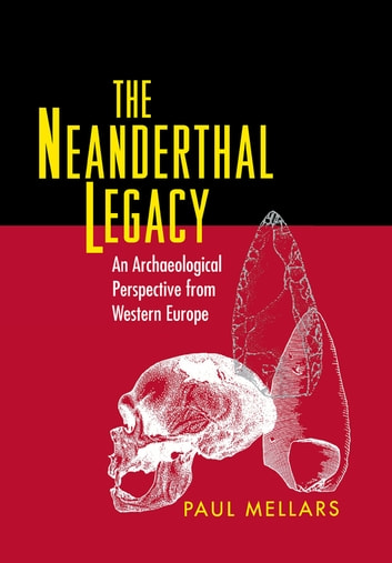 The Neanderthal Legacy - An Archaeological Perspective from Western Europe ebook by Paul A. Mellars