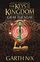 Grim Tuesday: Keys to the Kingdom 2 ebook by Garth Nix