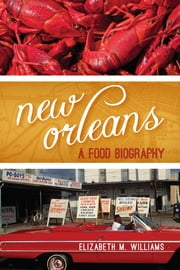 New Orleans - A Food Biography ebook by Elizabeth M. Williams, Ken Albala