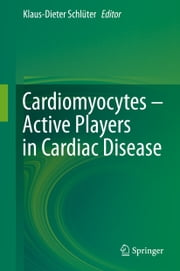 Cardiomyocytes – Active Players in Cardiac Disease ebook by Klaus-Dieter Schlüter