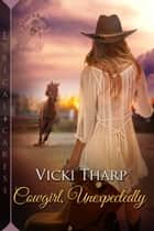 Cowgirl, Unexpectedly eBook by Vicki Tharp