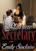 Pleasure Secretary ebook by Emily Sinclaire
