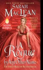 A Rogue by Any Other Name - The First Rule of Scoundrels ebook by Sarah MacLean