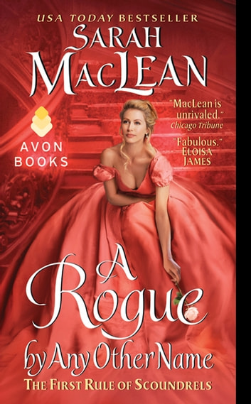 A Rogue by Any Other Name: The First Rule of Scoundrels - The First Rule of Scoundrels ebook by Sarah MacLean