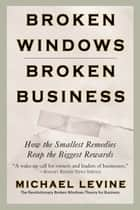 Broken Windows, Broken Business ebook by Michael Levine