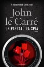 Un passato da spia eBook by John le Carré