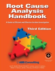 Root Cause Analysis Handbook - A Guide to Efficient and Effective Incident Investigation ebook by ABS Consulting, Lee N. Vanden Heuvel, Donald K. Lorenzo,...