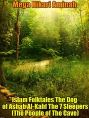 Islam Folktales The Dog of Ashab Al-Kahf The 7 Sleepers (The People of The Cave) ebook by Mega Hikari Aminah