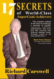 17 Secrets of World-Class SuperGoal Achiever ebook by Richard Carswell