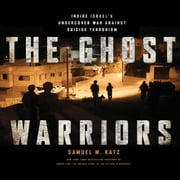 The Ghost Warriors - Inside Israe's Undercover War Against Suicide Terrorism audiobook by Samuel M. Katz