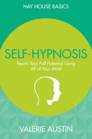 Self-Hypnosis - Reach Your Full Potential Using All of Your Mind ebook by Valerie Austin