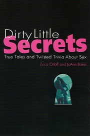 Dirty Little Secrets - True Tales and Twisted Trivia About Sex ebook by Erica Orloff,JoAnn Baker