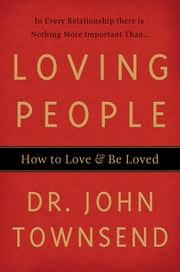 Loving People - How to Love and Be Loved ebook by John Townsend