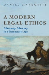A Modern Legal Ethics - Adversary Advocacy in a Democratic Age ebook by Daniel Markovits