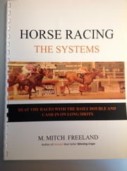 HORSE RACING: THE SYSTEMS - Beat the Races with The Daily Double and Cash-in on Longshots ebook by M. Mitch Freeland