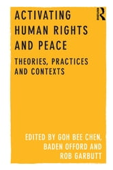 Activating Human Rights and Peace - Theories, Practices and Contexts ebook by GOH Bee Chen,Baden Offord