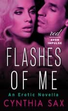 Flashes of Me - An Erotic Novella ebook by Cynthia Sax