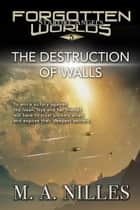 The Destruction of Walls - Starfire Angels: Forgotten Worlds, #5 ebook by M. A. Nilles, Melanie Nilles