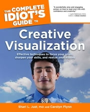 The Complete Idiot's Guide to Creative Visualization ebook by Carolyn Flynn,Shari L. Just Ph.D.