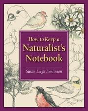 How to Keep a Naturalist's Notebook ebook by Susan Leigh Tomlinson