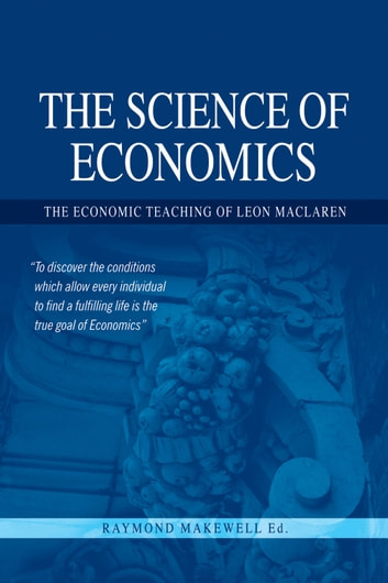 The Science of Economics - The Economic Teaching of Leon MacLaren ebook by
