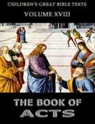 The Book Of Acts - Children's Great Bible Texts ebook by James Hastings
